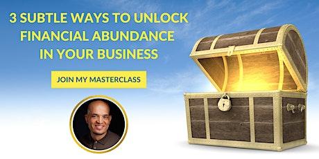 3 Subtle Ways to Unlock Financial Abundance in Your Business tickets