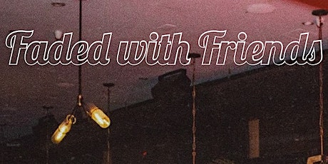 Faded with Friends tickets