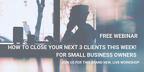 How To Close Your Next 3 Clients This Week! tickets