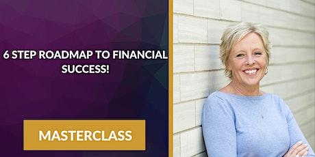 6 Step Roadmap to Financial Success - MASTERCLASS tickets