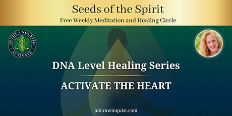 Seeds of the Spirit DNA Healing Series: Activate the Heart tickets