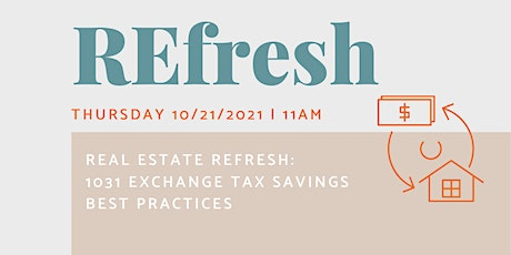 Real Estate REfresh: 1031 Exchange Tax Savings Best Practices tickets