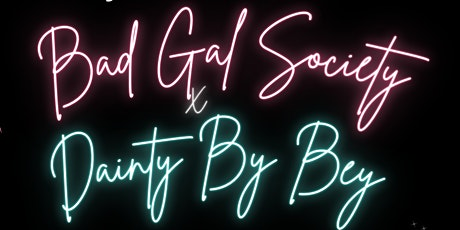 Bad Gal Society & Dainty By Bey's Showroom Grand Opening tickets