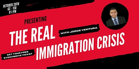 The Real Immigration Crisis with Jorge Ventura tickets