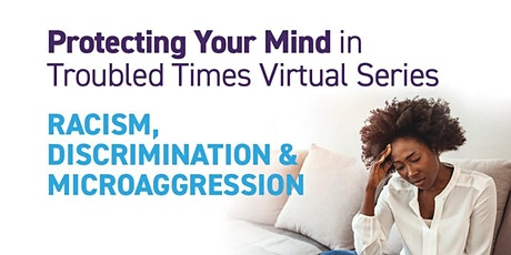 Protecting Your Mind in Troubled Times Virtual: Racism & Discrimination tickets