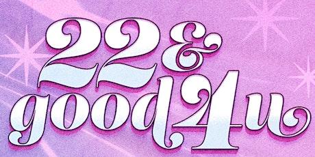 22 & good 4 u • ❤️ tickets
