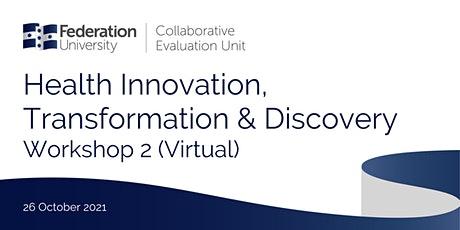 Health Innovation, Transformation & Discovery - Workshop 2 (Virtual) tickets