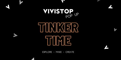 VIVISTOP POP-UP: TINKER TIME tickets