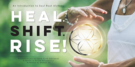 Heal. Shift. Rise! Introduction to Soul Root Alchemy tickets