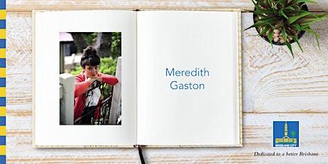 Meet Meredith Gaston - Brisbane Square Library tickets