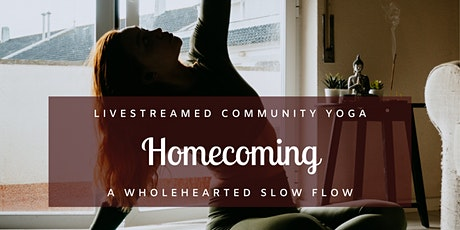 Homecoming: A Wholehearted Slow Flow Yoga Practice tickets