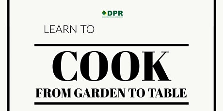 DC DPR's Culinary and Nutrition Series: Garden to Table Workshop Series tickets