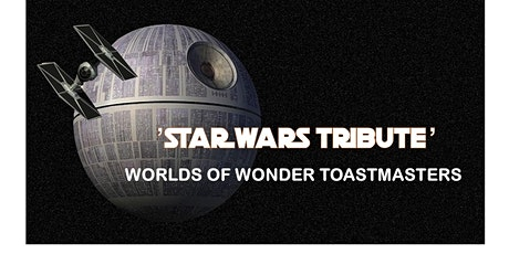 Worlds of Wonder Toastmasters Meeting - 'STAR WARS TRIBUTE' tickets