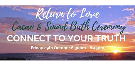 Return to Love {Cacao and Sound healing ceremony: Finding your truth} tickets