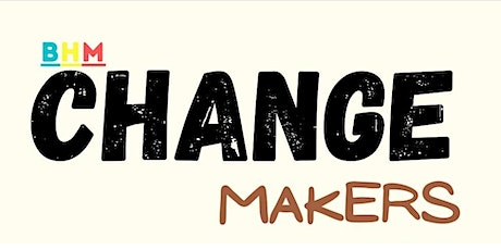 The ChangeMakers - BHM Edition tickets