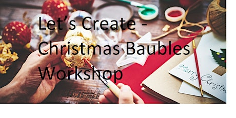 Let's Create - Christmas Baubles Workshop tickets