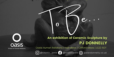 To Be...a FREE exhibition of ceramic sculpture by PJ Donnelly tickets