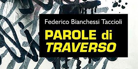"""""""PAROLE DI TRAVERSO"""" di Federico Bianchessi biglietti"""