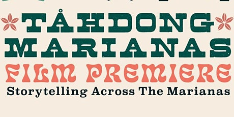 Film Premiere of Tåhdong Marianas : Storytelling Across the Marianas tickets