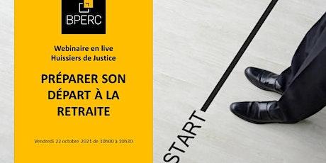 Webinaire Huissier de Justice #4 : PREPARER SON DEPART A LA RETRAITE tickets