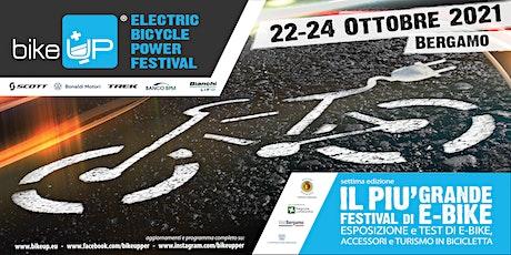 "BikeUP ""electric bicycle power festival""  22-23-24 Ottobre 2021 biglietti"