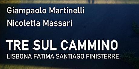 """""""TRE SUL CAMMINO - Lisbona Fatima Santiago Finisterre"""" tickets"""
