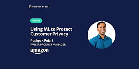 Webinar: Using ML to Protect Customer Privacy by fmr Amazon Sr PM tickets