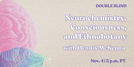 Neurochemistry, Consciousness & Ethnobotany with Dennis McKenna tickets