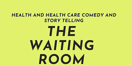 The Waiting Room: Health and Healthcare comedy and Storytelling tickets