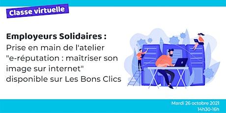 """Employeurs solidaires : prise en main de l'atelier """"E-reputation"""". billets"""
