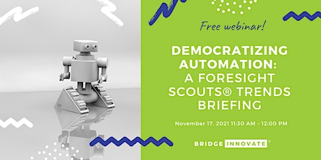 Democratizing Automation: A Foresight Scouts® Trends Briefing tickets