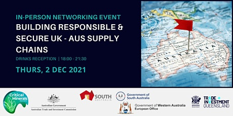 IN-PERSON NETWORKING: BUILDING RESPONSIBLE & SECURE UK - AUS SUPPLY CHAINS tickets