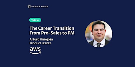 Webinar: The Career Transition From Pre-Sales to PM by AWS Product Leader tickets