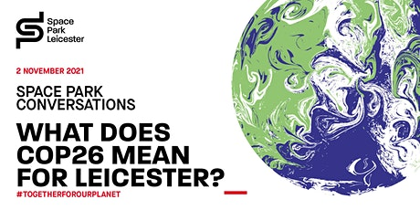 Space Park Conversations: What does COP26 mean for Leicester? tickets