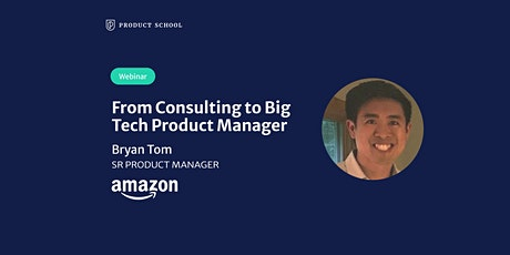 Webinar: From Consulting to Big Tech PM by Amazon Sr PM tickets