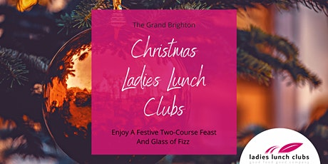 Christmas Lunch Ladies Lunch Clubs - The Grand  Brighton - Open to all! tickets