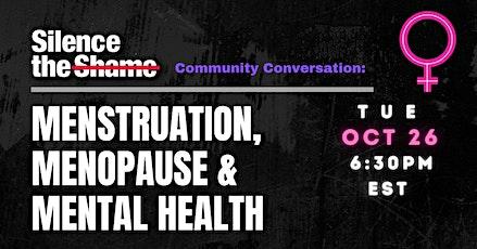 Community Conversation: Menstruation, Menopause & Mental Health tickets