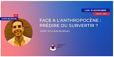 Face à l'anthropocène : prédire ou subvertir ? billets