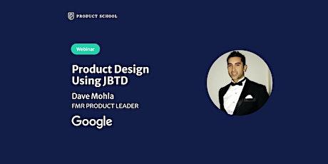 Webinar: Product Design Using JBTD by fmr Google Product Leader tickets