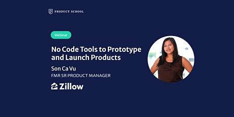 Webinar: No Code Tools to Prototype & Launch Products by fmr Zillow Sr PM tickets