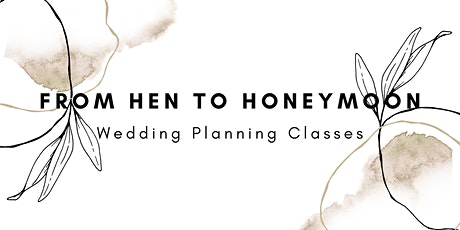 From Hen to Honeymoon Wedding Planning Classes tickets