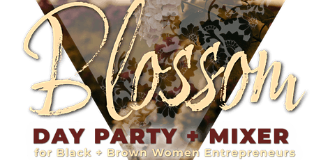 B L O S S O M    a Day Party + Mixer for Black + Brown Women Entrepreneurs tickets