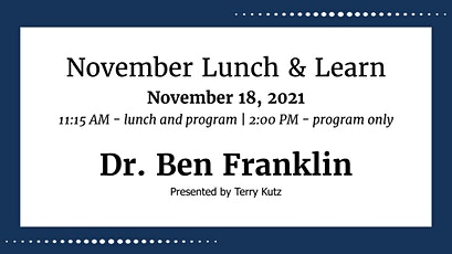 Lunch & Learn: Dr. Ben Franklin - 2:00 PM, No Lunch tickets