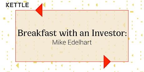 Breakfast with an Investor: Mike Edelhart, Joyance Partners tickets