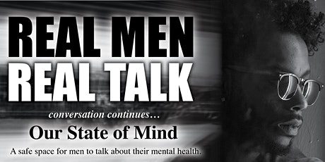 Real Men Real Talk conversation continues ... Our State of Mind tickets
