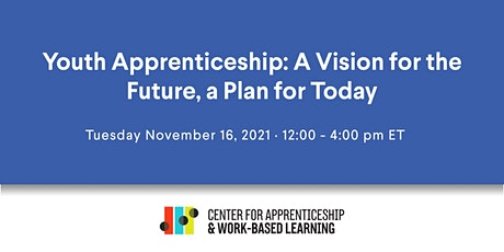 Youth Apprenticeship: A Vision for the Future, a Plan for Today tickets