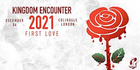 FIRST LOVE   KINGDOM ENCOUNTER 2021 tickets