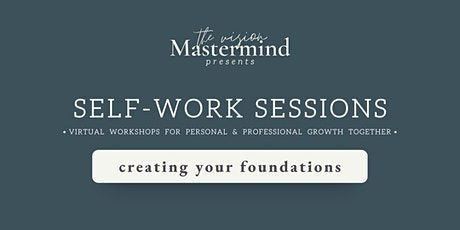 Self-Work Virtual Session: Creating Your Foundations tickets