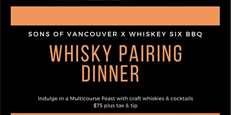 Sons of Vancouver x Whiskey Six BBQ Whisky Pairing Dinner tickets