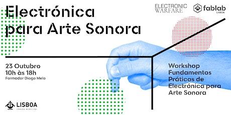 Workshop - Fundamentos Práticos de Electrónica para Arte Sonora bilhetes